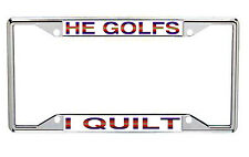 He Golfs I Quilt Metal License Plate Frame Every State
