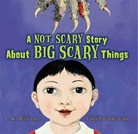 A Not Scary Story about Big Scary Things by C. K. Williamset al (hardcover)