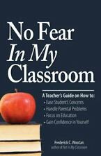 No Fear in My Classroom : A Teacher's Guide on How to Ease Student Concerns,...