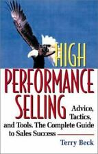 High Performance Selling: Advice, Tactics, and Tools. the Complete Guide to Sale