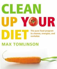 Clean Up Your Diet: The Pure Food Program to Cleanse, Energize and Revitalize by