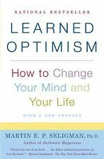 Learned Optimism : How to Change Your Mind and Your Life by Martin E. P....