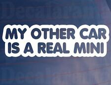 MY OTHER CAR IS A REAL MINI Novelty Car/Window/Bumper Vinyl Sticker/Decal
