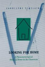 Looking for Home: A Phenomenological Study of Home in the Classroom (Paperback o