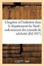 L'Hygia]ne Et L'Industrie Dans Le Da(c)Partement Du Nord: Vade-Mecum Des...