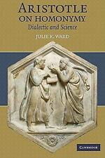 Aristotle on Homonymy : Dialectic and Science by Julie K. Ward (2010, Paperback)