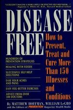 Disease Free : How to Prevent, Treat and Cure More Than 150 Illnesses and Condi…
