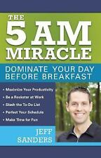 The 5 A.M. Miracle: Dominate Your Day Before Breakfast by Sanders, Jeff - VG*