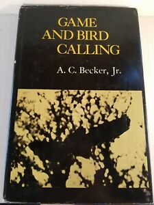 1972 GAME & BIRD CALLING A. C Becker  Hand mouth operated calls Illustrated HC