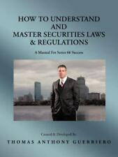 How to Understand and Master Securities Laws and Regulations : A Manual for...
