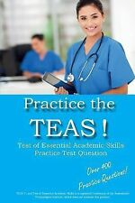 Practice the Teas! Test of Essential Academic Skills Practice Test Questions...
