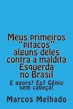 Meus Primeiros Pitacos , Alguns Deles, Contra a Maldita Esquerda No Brasil :...