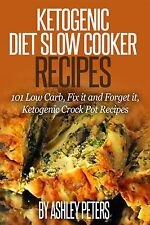 Ketogenic Diet Slow Cooker Recipes: 101 Low Cab, Fix it and Forget it Meals