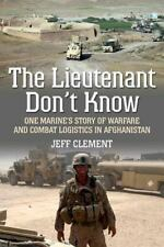 The Lieutenant Don't Know: One Marine's Story of Warfare and Combat Logistics in