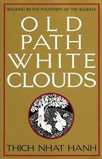 Old Path White Clouds : Walking in the Footsteps of the Buddha by Thich Nhat...