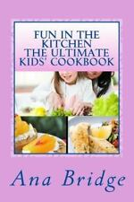 FUN IN THE KITCHEN THE ULTIMATE KIDS' COOKBOOK - NEW PAPERBACK BOOK