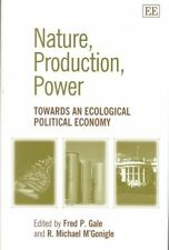 Nature, Production, Power: Towards an Ecological Political Economy by Gale, Fre