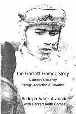 Garrett Gomez Story : A Jockey's Journey Through Addiction and Salvation: By ...