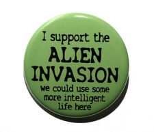 """I Support The Alien Invasion - Pinback Button Badge 1.5"""""""