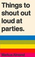 Things to Shout Out Loud at Parties by Markus Almond (2014, Paperback)