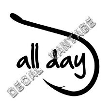 Fish All Day Vinyl Sticker Decal Hook Boat Fishing Outdoors- Choose Size & Color