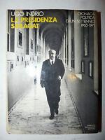 Ugo Indrio: LA PRESIDENZA SARAGAT 1965 - 1971 Mondadori 1a ediz. Politica