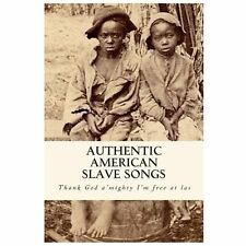 Authentic American Slave Songs : Thank God a'mighty I'm Free at Las', by...