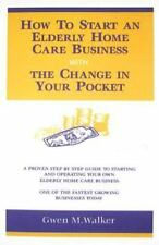 How To Start an Elderly Home Care Business With the Change in Your Pocket