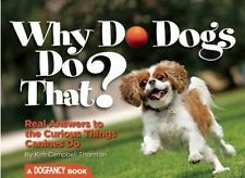 Why Do Dogs Do That?: Real Answers to the Curious Things Canines Do?-ExLibrary