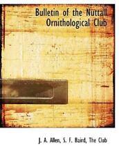 Bulletin Of The Nuttall Ornithological Club: By J. A. Allen, S. F. Baird