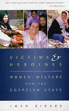 Victims and Heroines: Women, Welfare and the Egyptian State by Bibars, Iman