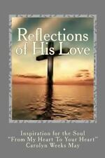Reflections of His Love : Inspiration for the Soul by Carolyn Weeks May...