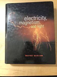 Electricity, Magnetism, and Light by Wayne Saslow (2002, Hardcover)