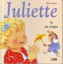 Juliette Va Au Cirque * Doris LAUER * n° 10 * Lito * Album * Jeunesse  3 à 6 ans