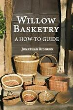 Weaving and Basketry: Willow Basketry : A How-To Guide by Jonathan Ridgeon.