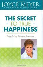 The Secret to True Happiness: Enjoy Today, Embrace Tomorrow by Joyce Meyer