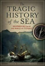 The Tragic History of the Sea: Shipwrecks from the Bible to Titanic-ExLibrary