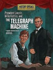 President Lincoln, Willie Kettles, and the Telegraph Machine (History-ExLibrary