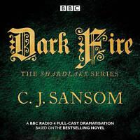 Shardlake: Dark Fire. BBC Radio 4 full-cast dramatisation by Sansom, C. J. (CD-A