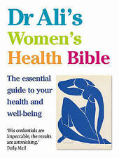 Dr Ali's Women's Health Bible: The Essential Guide to Your Health and...