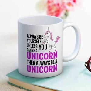 Always Be Yourself Unless You Can Be A Unicorn Fun Gift Coffee Tea Mug