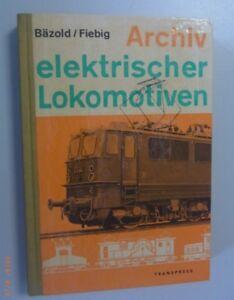 Archiv  elektrischer Lokomotiven / D. Bäzold ,G. Fiebig /1966