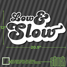 """Low And Slow - 20""""x12"""" LARGE - Vinyl Decal Sticker Slammed Lowered Dropped"""