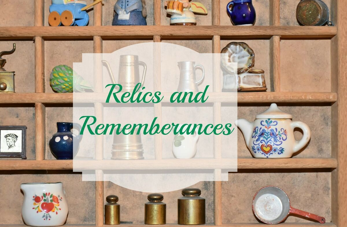 Relics and Remembrances