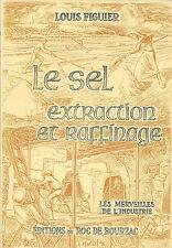 LE SEL - EXTRACTION et RAFFINAGE par Louis FIGUIER + Merveilles de l'Industrie
