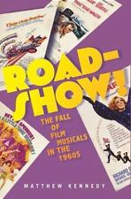 Roadshow! : The Fall of Film Musicals in The 1960s by Matthew Kennedy (2014,...