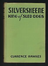 SILVERSHEENE KING OF SLED DOGS by Clarence Hawkes   -  Hardcover
