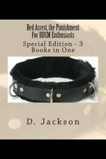 Bed Arrest, the Punishment For BDSM Enthusiasts: Special Edition - 3 Books in On