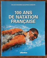 100 ANS DE NATATION FRANCAISE - Gilles NAVARRO & Sophie KAMOUN - Ed.Atlantica