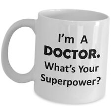 Im A Doctor Whats Your Superpower Coffee Mug Funny Cute Gift White Cup Md Wo Men